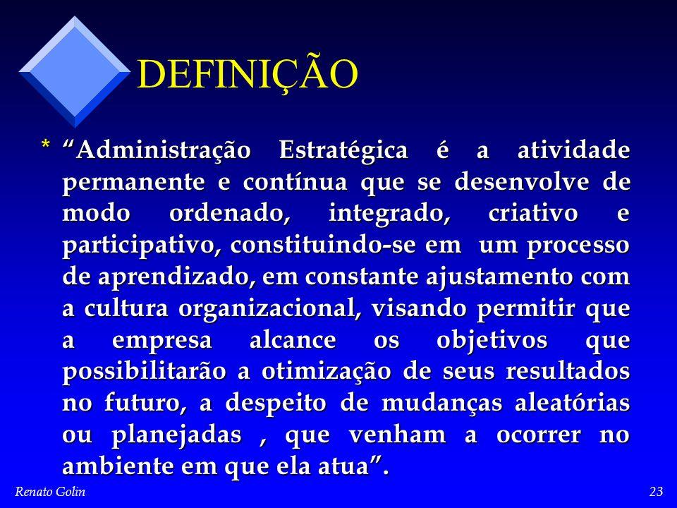 """Renato Golin23 DEFINIÇÃO * """"Administração Estratégica é a atividade permanente e contínua que se desenvolve de modo ordenado, integrado, criativo e pa"""