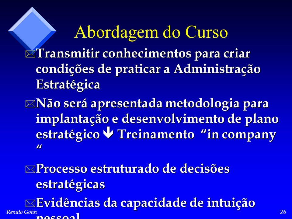 Renato Golin26 Abordagem do Curso * Transmitir conhecimentos para criar condições de praticar a Administração Estratégica * Não será apresentada metod