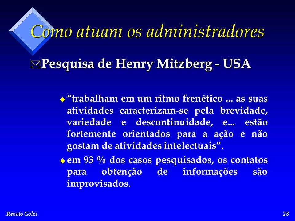"""Renato Golin28 Como atuam os administradores * Pesquisa de Henry Mitzberg - USA u u """"trabalham em um ritmo frenético... as suas atividades caracteriza"""