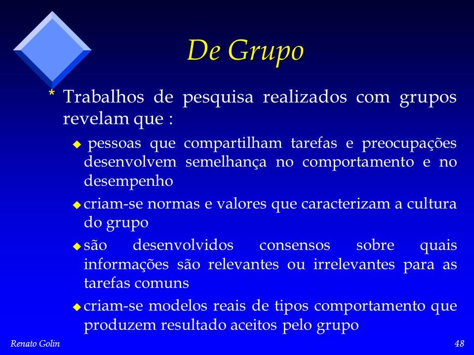 Renato Golin48 De Grupo * *Trabalhos de pesquisa realizados com grupos revelam que : u u pessoas que compartilham tarefas e preocupações desenvolvem s