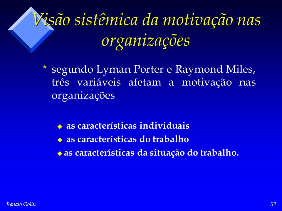Renato Golin52 Visão sistêmica da motivação nas organizações * *segundo Lyman Porter e Raymond Miles, três variáveis afetam a motivação nas organizações u u as características individuais u u as características do trabalho u u as características da situação do trabalho.