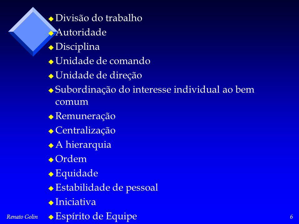 Renato Golin6 u u Divisão do trabalho u u Autoridade u u Disciplina u u Unidade de comando u u Unidade de direção u u Subordinação do interesse indivi