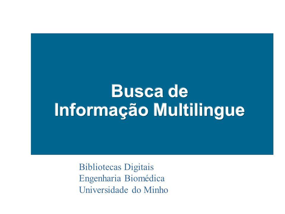 História: Objectivos da Comunidade de I&D 1996: 1 st Workshop on Cross-Lingual Information Retrieval no SIGIR '96.