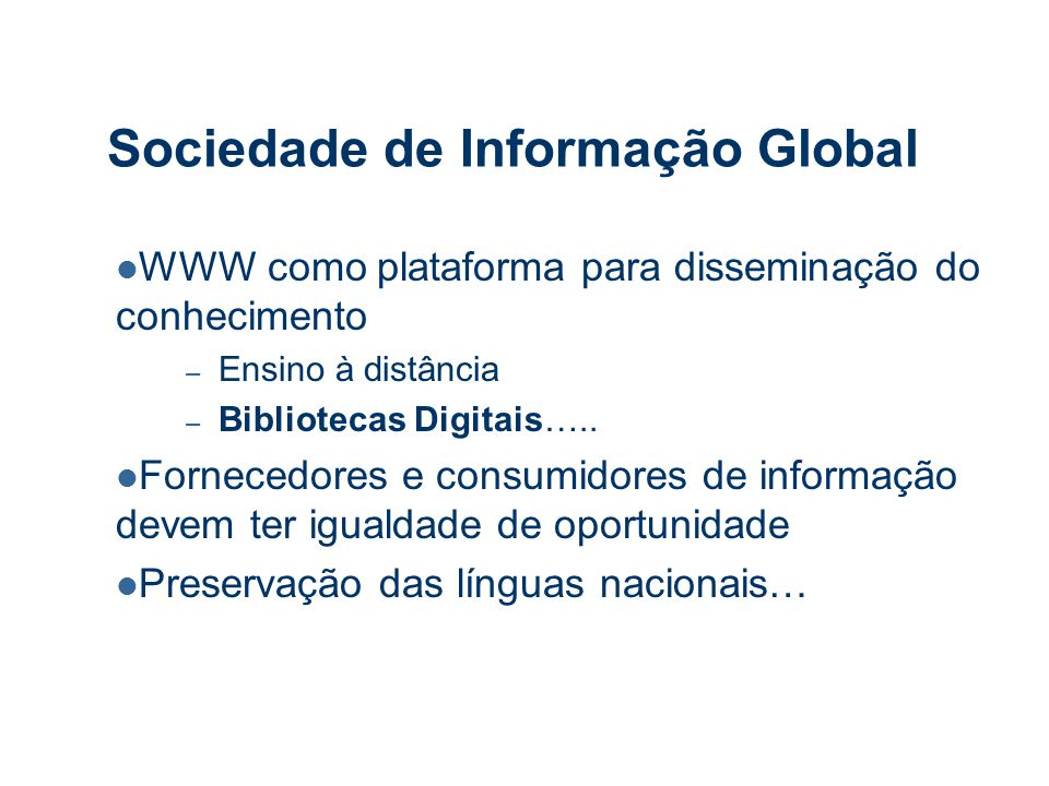 Sociedade de Informação Global WWW como plataforma para disseminação do conhecimento – Ensino à distância – Bibliotecas Digitais…..