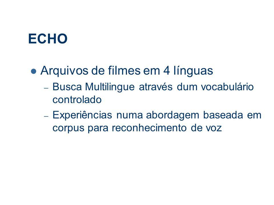ECHO Arquivos de filmes em 4 línguas – Busca Multilingue através dum vocabulário controlado – Experiências numa abordagem baseada em corpus para reconhecimento de voz