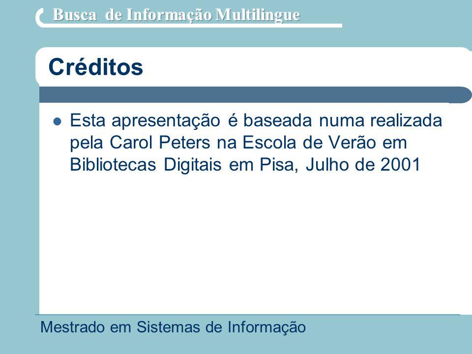 Mestrado em Sistemas de Informação Créditos Esta apresentação é baseada numa realizada pela Carol Peters na Escola de Verão em Bibliotecas Digitais em Pisa, Julho de 2001