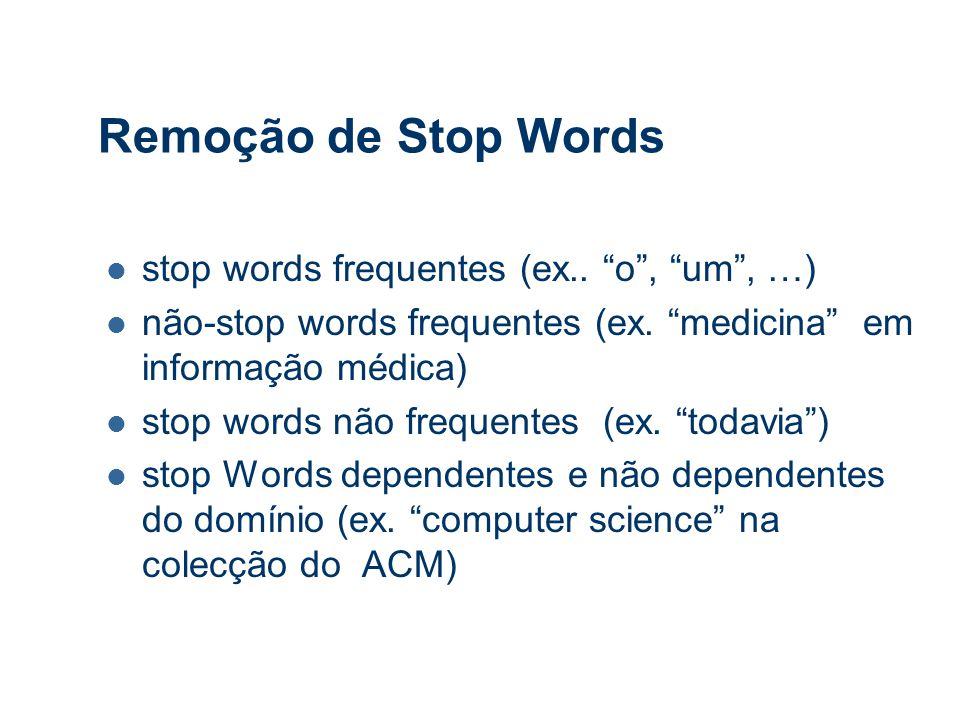 Remoção de Stop Words stop words frequentes (ex.. o , um , …) não-stop words frequentes (ex.