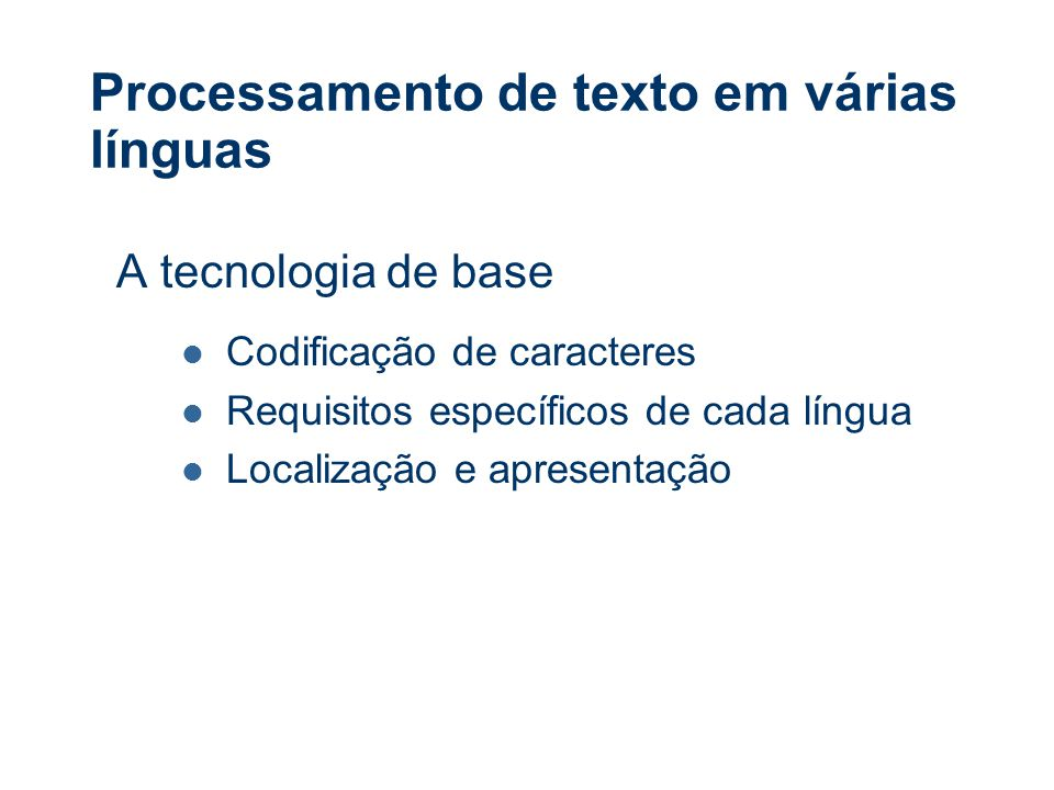 Processamento de texto em várias línguas A tecnologia de base Codificação de caracteres Requisitos específicos de cada língua Localização e apresentação