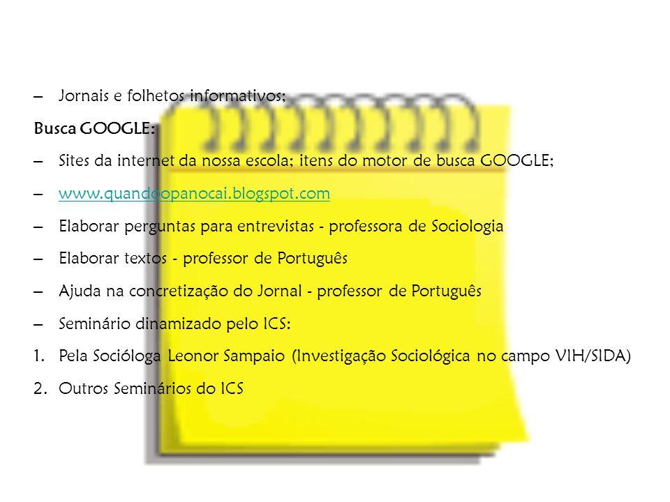 – Jornais e folhetos informativos; Busca GOOGLE: – Sites da internet da nossa escola; itens do motor de busca GOOGLE; – www.quandoopanocai.blogspot.co