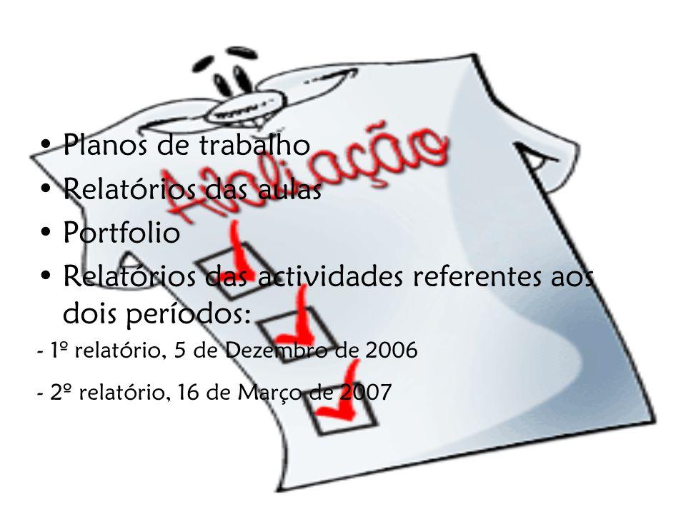Planos de trabalho Relatórios das aulas Portfolio Relatórios das actividades referentes aos dois períodos: - 1º relatório, 5 de Dezembro de 2006 - 2º