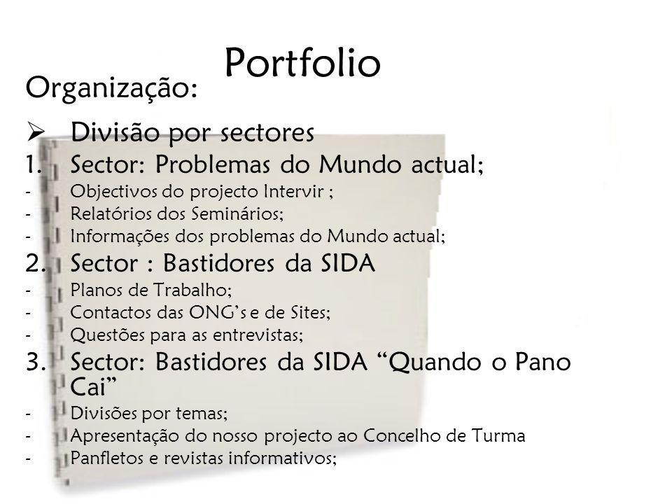 Portfolio Organização:  Divisão por sectores 1.Sector: Problemas do Mundo actual; -Objectivos do projecto Intervir ; -Relatórios dos Seminários; -Inf