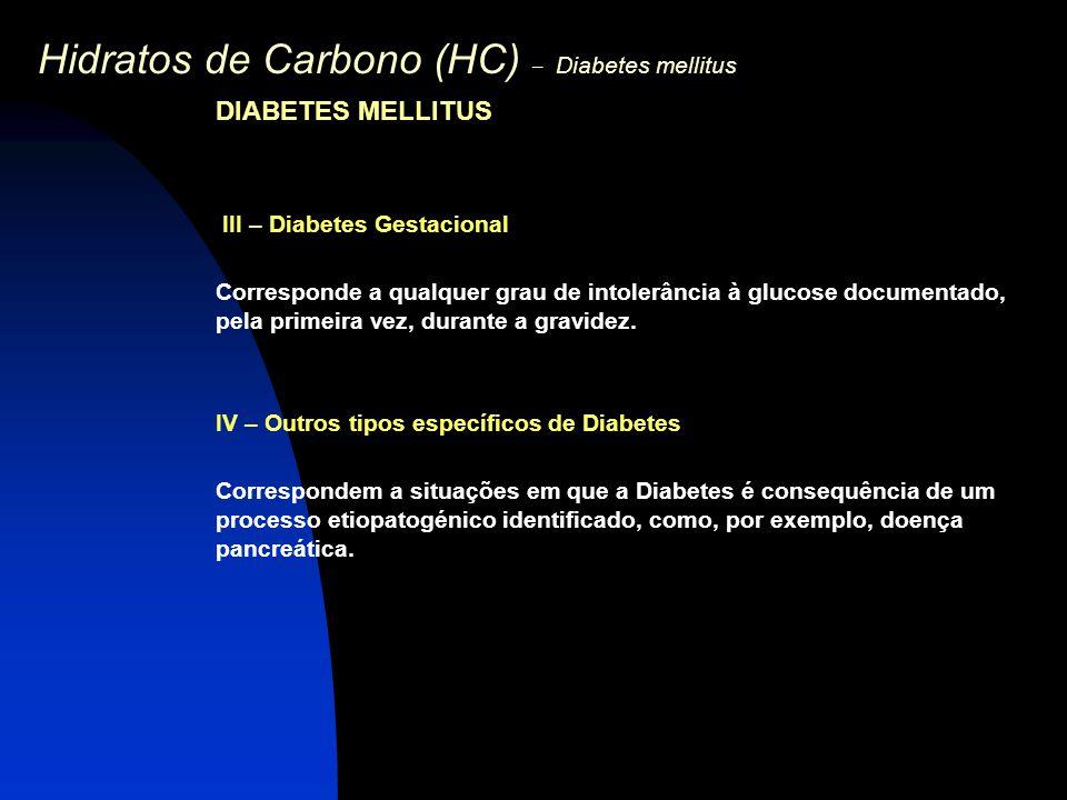 Hidratos de Carbono (HC) – Diabetes mellitus DIABETES MELLITUS III – Diabetes Gestacional Corresponde a qualquer grau de intolerância à glucose docume