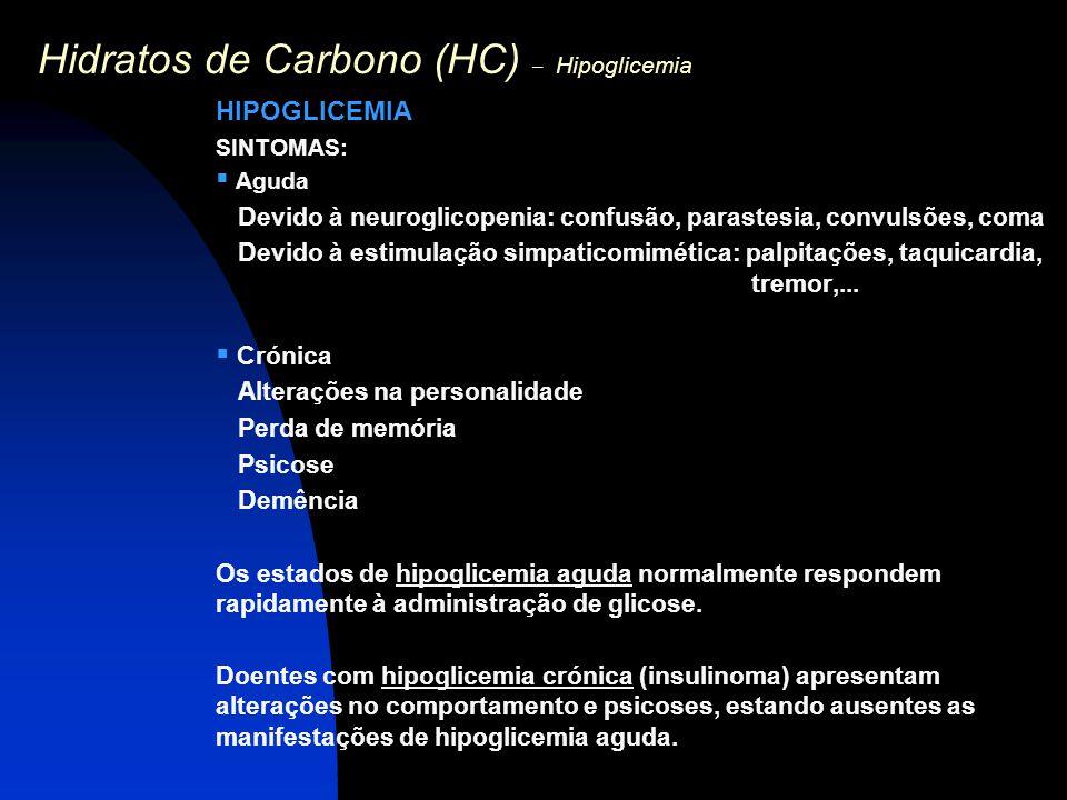 Hidratos de Carbono (HC) – Hipoglicemia HIPOGLICEMIA SINTOMAS:  Aguda Devido à neuroglicopenia: confusão, parastesia, convulsões, coma Devido à estim