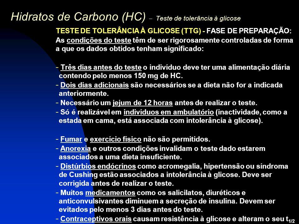 Hidratos de Carbono (HC) – Teste de tolerância à glicose TESTE DE TOLERÂNCIA À GLICOSE (TTG) - FASE DE PREPARAÇÃO: As condições do teste têm de ser ri