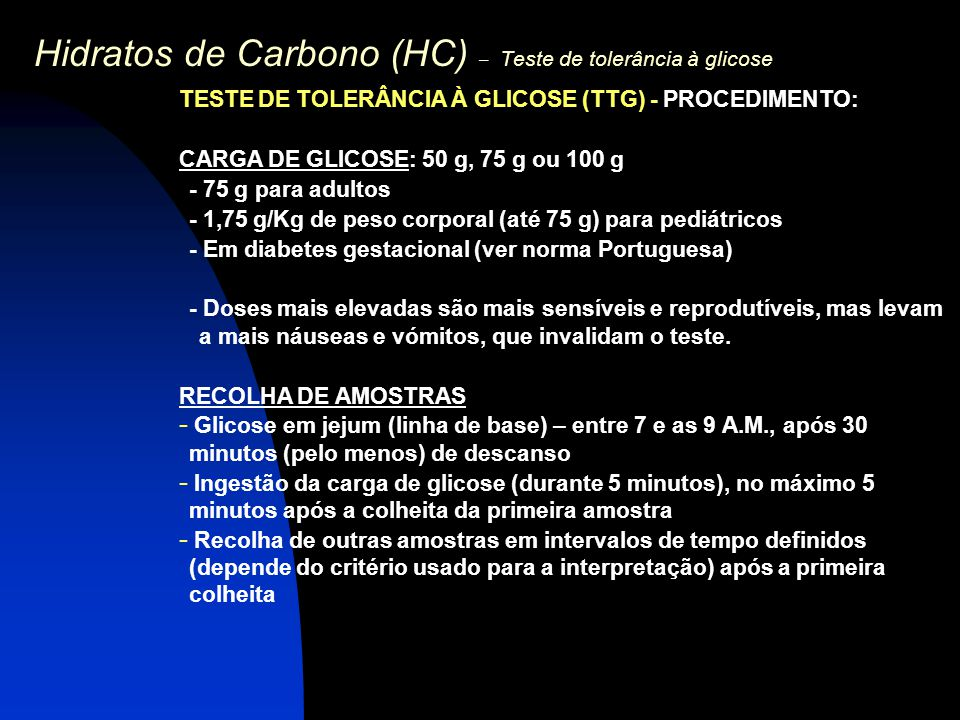 Hidratos de Carbono (HC) – Teste de tolerância à glicose TESTE DE TOLERÂNCIA À GLICOSE (TTG) - PROCEDIMENTO: CARGA DE GLICOSE: 50 g, 75 g ou 100 g - 7