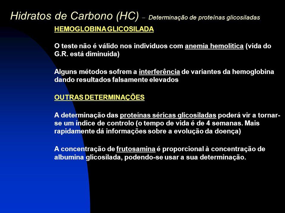 Hidratos de Carbono (HC) – Determinação de proteínas glicosiladas HEMOGLOBINA GLICOSILADA O teste não é válido nos indivíduos com anemia hemolítica (v