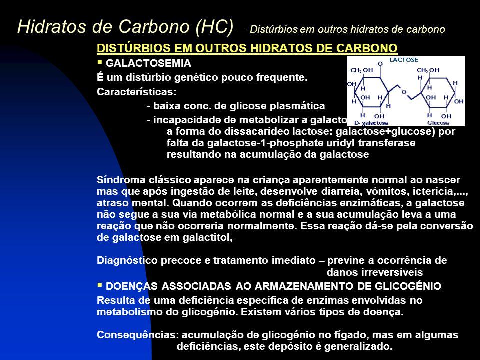 Hidratos de Carbono (HC) – Distúrbios em outros hidratos de carbono DISTÚRBIOS EM OUTROS HIDRATOS DE CARBONO  GALACTOSEMIA É um distúrbio genético po