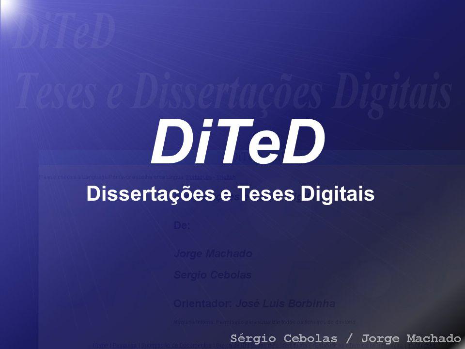 DiTeD Dissertações e Teses Digitais 1.Sistema de depósito pela Internet de literatura cinzenta em formato digital, nomeadamente de teses e dissertações.