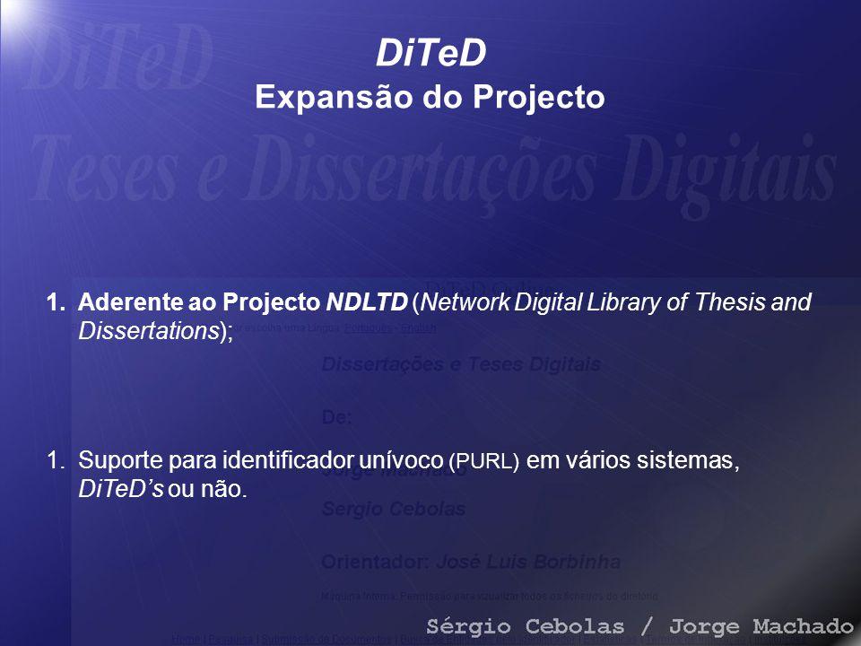 DiTeD Expansão do Projecto 1.Aderente ao Projecto NDLTD (Network Digital Library of Thesis and Dissertations); 1.Suporte para identificador unívoco (PURL) em vários sistemas, DiTeD's ou não.