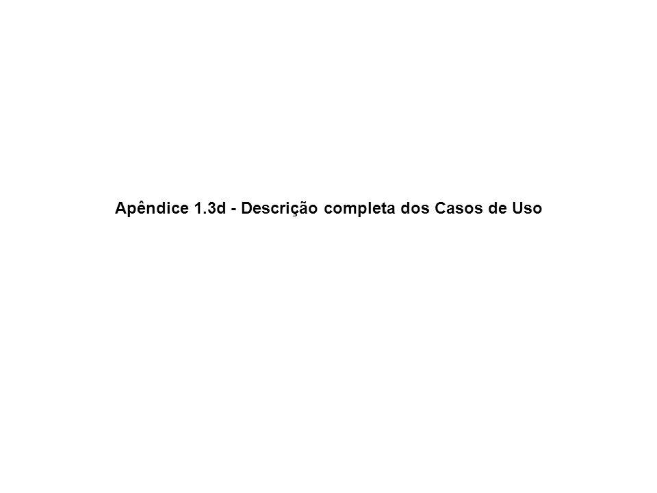 Apêndice 1.3d - Descrição completa dos Casos de Uso