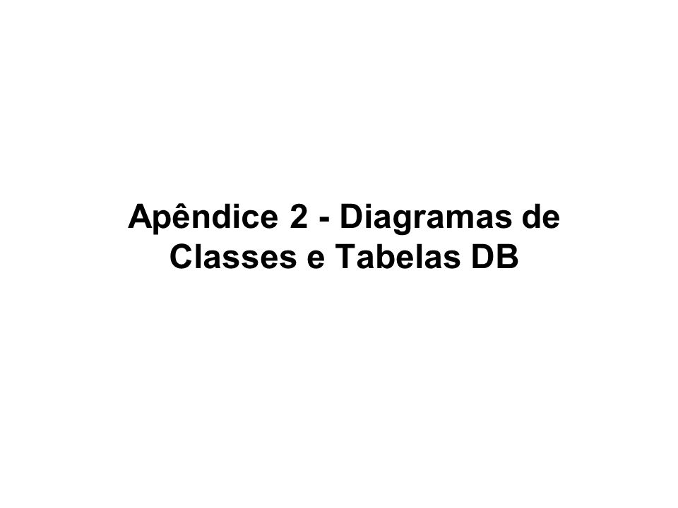 Apêndice 2 - Diagramas de Classes e Tabelas DB