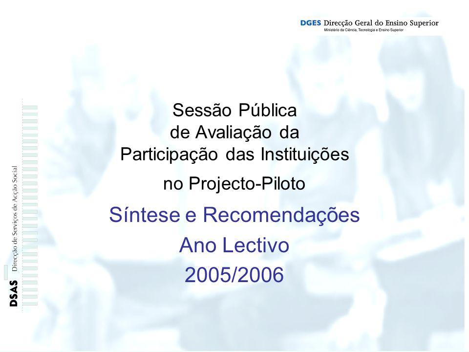 Sessão Pública de Avaliação da Participação das Instituições no Projecto-Piloto Síntese e Recomendações Ano Lectivo 2005/2006