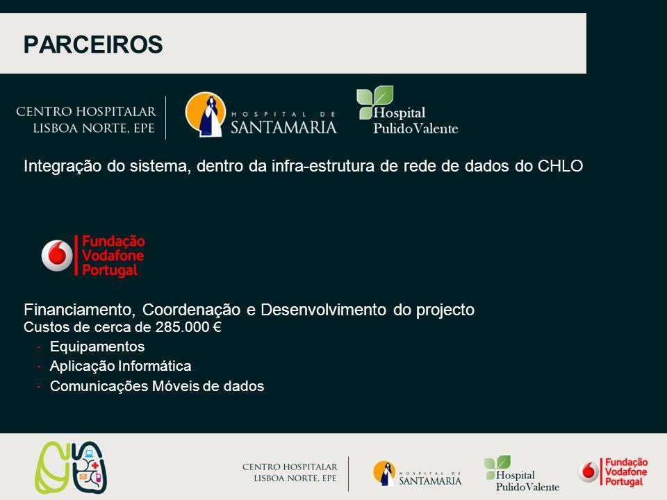 Financiamento, Coordenação e Desenvolvimento do projecto Custos de cerca de 285.000 € -Equipamentos -Aplicação Informática -Comunicações Móveis de dados Integração do sistema, dentro da infra-estrutura de rede de dados do CHLO PARCEIROS