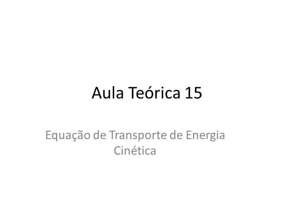 Aula Teórica 15 Equação de Transporte de Energia Cinética