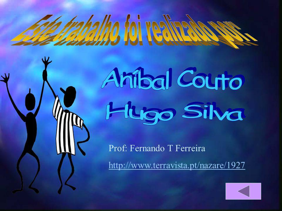 Prof: Fernando T Ferreira http://www.terravista.pt/nazare/1927