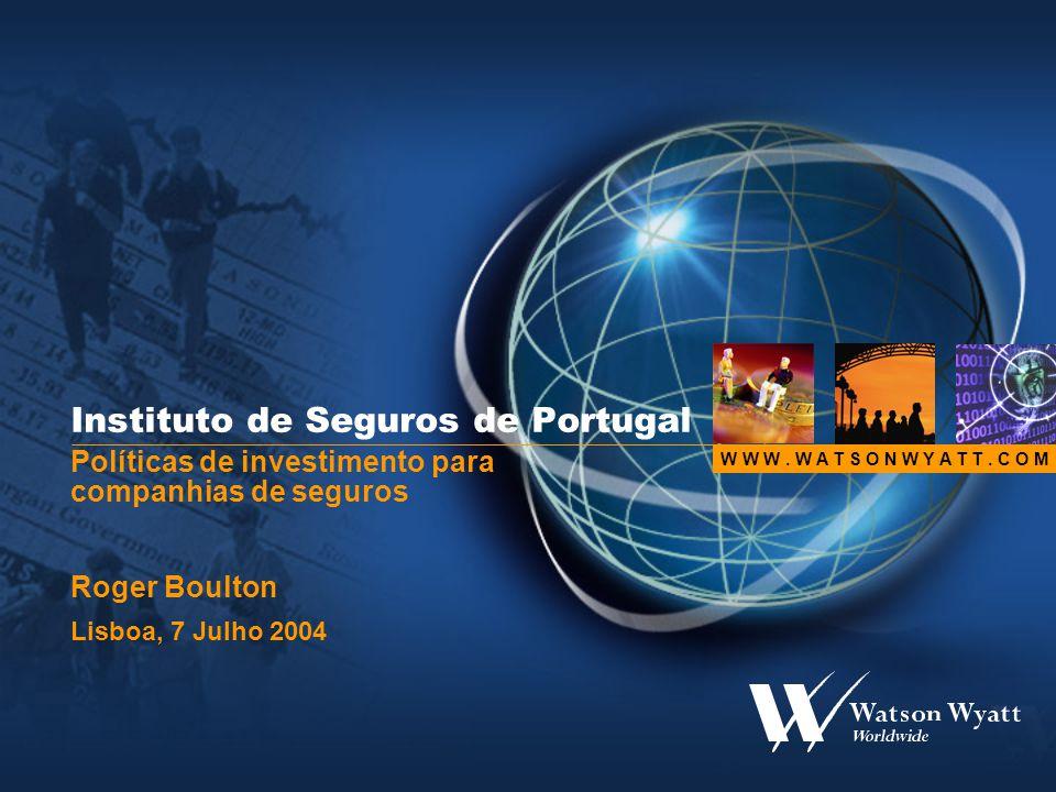 W W W. W A T S O N W Y A T T. C O M Instituto de Seguros de Portugal Políticas de investimento para companhias de seguros Roger Boulton Lisboa, 7 Julh