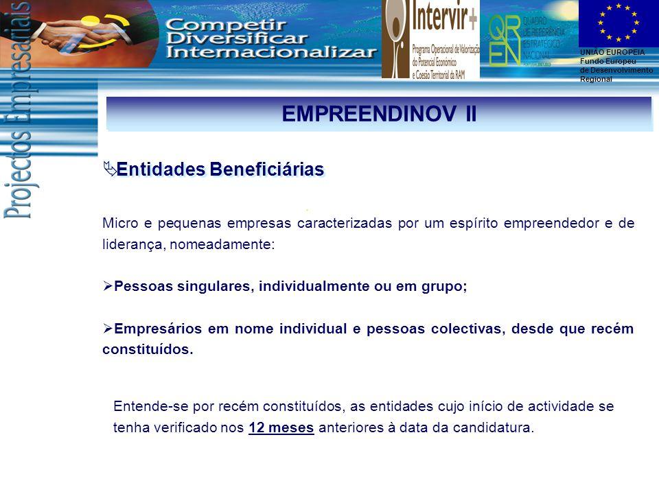 UNIÃO EUROPEIA Fundo Europeu de Desenvolvimento Regional  Entidades Beneficiárias Micro e pequenas empresas caracterizadas por um espírito empreended