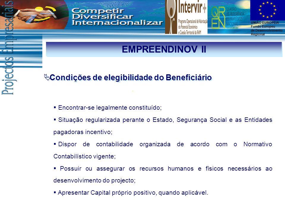 UNIÃO EUROPEIA Fundo Europeu de Desenvolvimento Regional EMPREENDINOV II  Encontrar-se legalmente constituído;  Situação regularizada perante o Esta