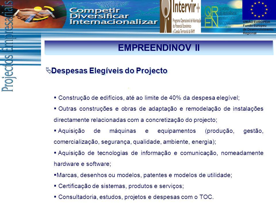 UNIÃO EUROPEIA Fundo Europeu de Desenvolvimento Regional EMPREENDINOV II  Despesas Elegíveis do Projecto  Construção de edifícios, até ao limite de