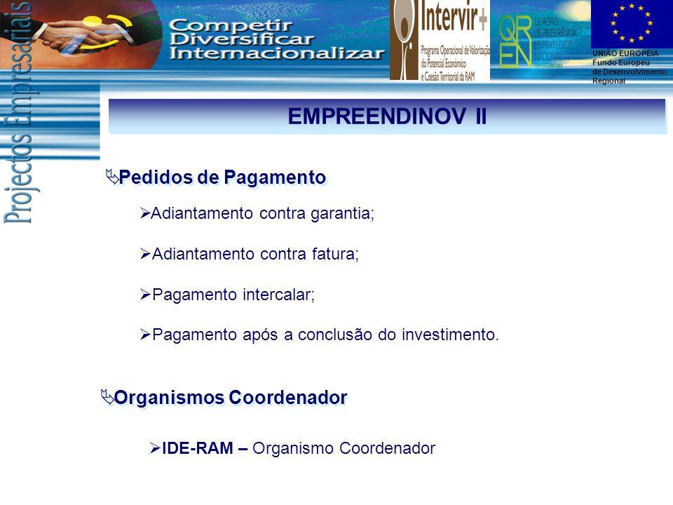 UNIÃO EUROPEIA Fundo Europeu de Desenvolvimento Regional EMPREENDINOV II  Pedidos de Pagamento  Adiantamento contra garantia;  Adiantamento contra fatura;  Pagamento intercalar;  Pagamento após a conclusão do investimento.