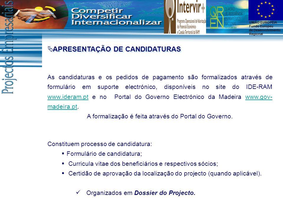 UNIÃO EUROPEIA Fundo Europeu de Desenvolvimento Regional As candidaturas e os pedidos de pagamento são formalizados através de formulário em suporte electrónico, disponíveis no site do IDE-RAM www.ideram.pt e no Portal do Governo Electrónico da Madeira www.gov- madeira.pt.