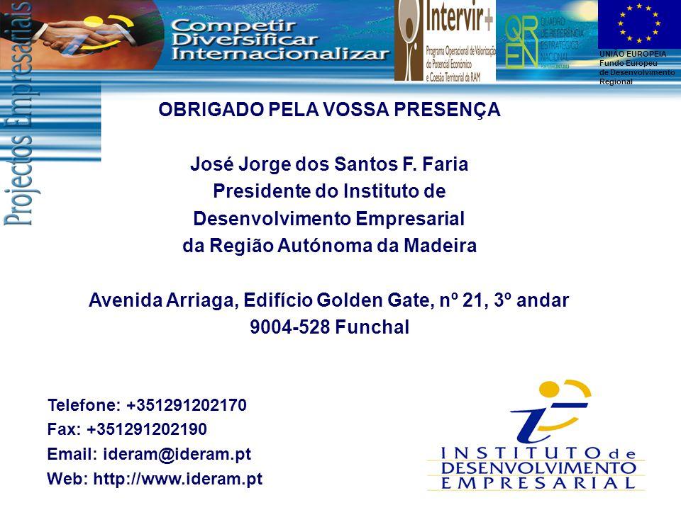 UNIÃO EUROPEIA Fundo Europeu de Desenvolvimento Regional OBRIGADO PELA VOSSA PRESENÇA José Jorge dos Santos F. Faria Presidente do Instituto de Desenv