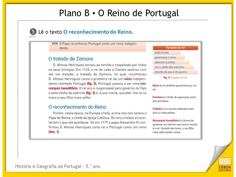 Plano B O Reino de Portugal História e Geografia de Portugal – 5.º ano ❻ ❻ Responde à questão 6.1 de Aprendo a estudar.