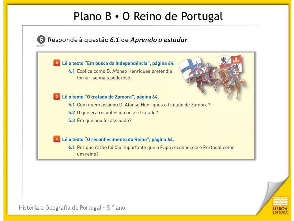 Plano B O Reino de Portugal História e Geografia de Portugal – 5.º ano ❼ ❼ Resolve a questão 4 da Ficha de trabalho 8,Ficha de trabalho 8 do Caderno de Actividades.