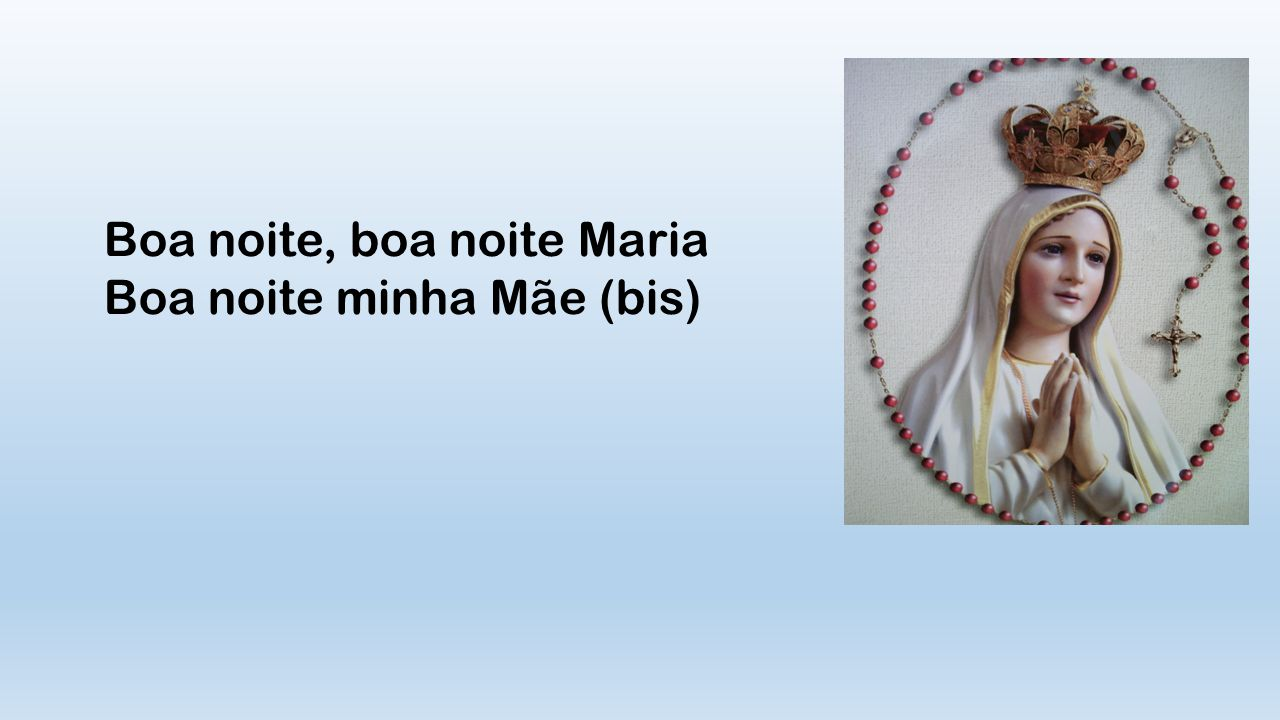 Boa noite, boa noite Maria Boa noite minha Mãe (bis)