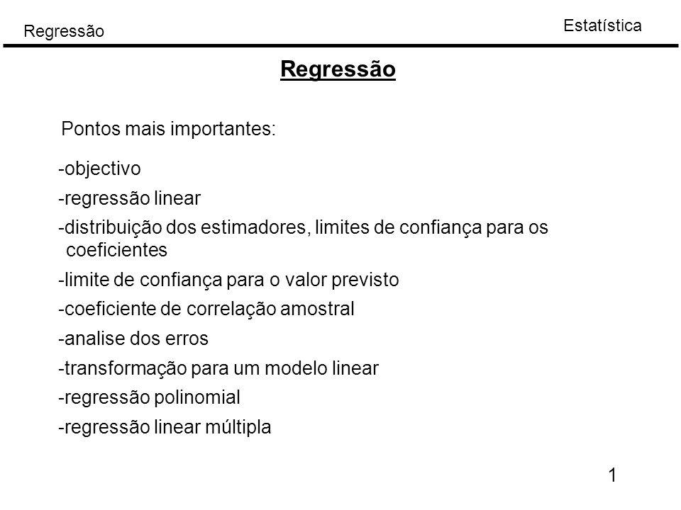 Estatística Regressão 1 -objectivo -regressão linear -distribuição dos estimadores, limites de confiança para os coeficientes -limite de confiança par