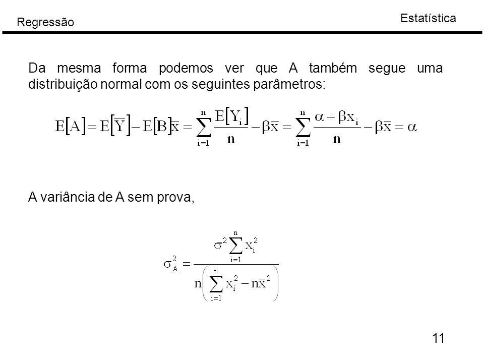 Estatística Regressão 11 Da mesma forma podemos ver que A também segue uma distribuição normal com os seguintes parâmetros: A variância de A sem prova