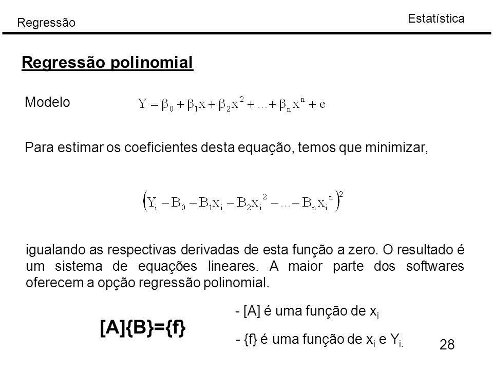 Estatística Regressão Regressão polinomial Modelo Para estimar os coeficientes desta equação, temos que minimizar, igualando as respectivas derivadas
