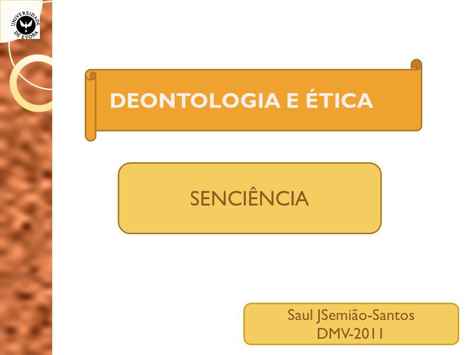 DEONTOLOGIA E ÉTICA SENCIÊNCIA Saul JSemião-Santos DMV-2011
