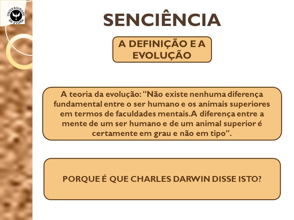 SENCIÊNCIA A DEFINIÇÃO E A EVOLUÇÃO A teoria da evolução: Não existe nenhuma diferença fundamental entre o ser humano e os animais superiores em termos de faculdades mentais.