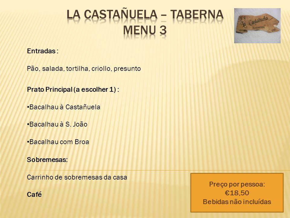 Entradas : Pão, salada, tortilha, criollo, presunto Prato Principal (a escolher 1) : Bacalhau à Castañuela Bacalhau à S.