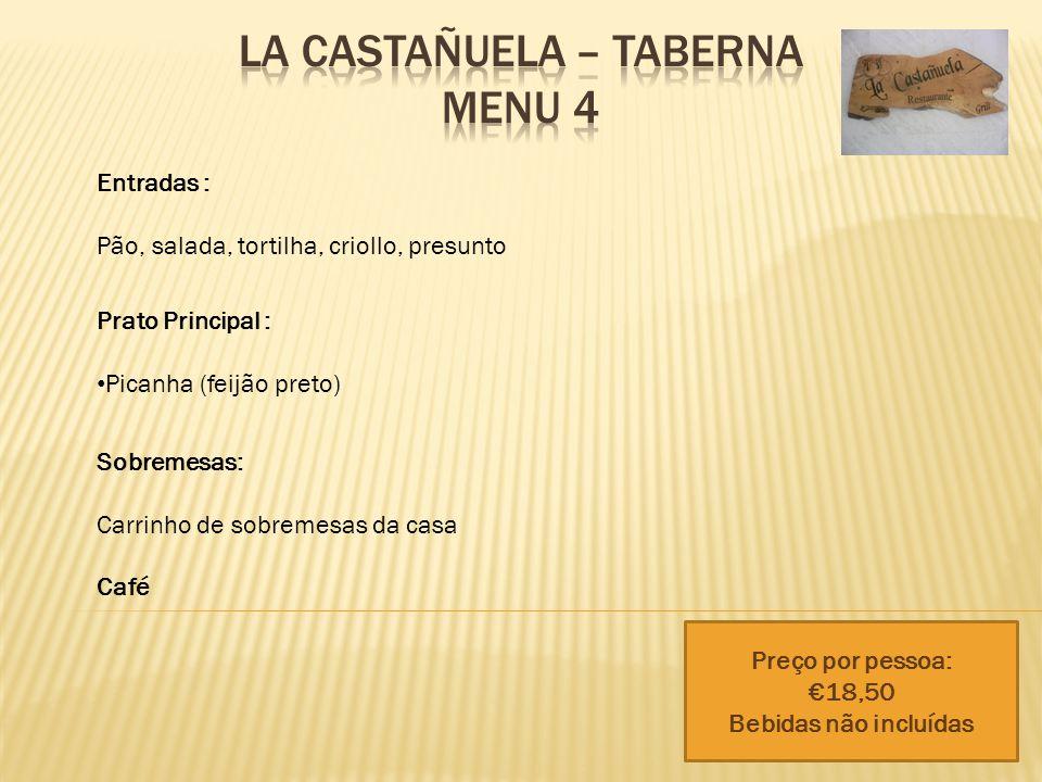 Entradas : Pão, salada, tortilha, criollo, presunto Prato Principal : Picanha (feijão preto) Sobremesas: Carrinho de sobremesas da casa Café Preço por pessoa: €18,50 Bebidas não incluídas