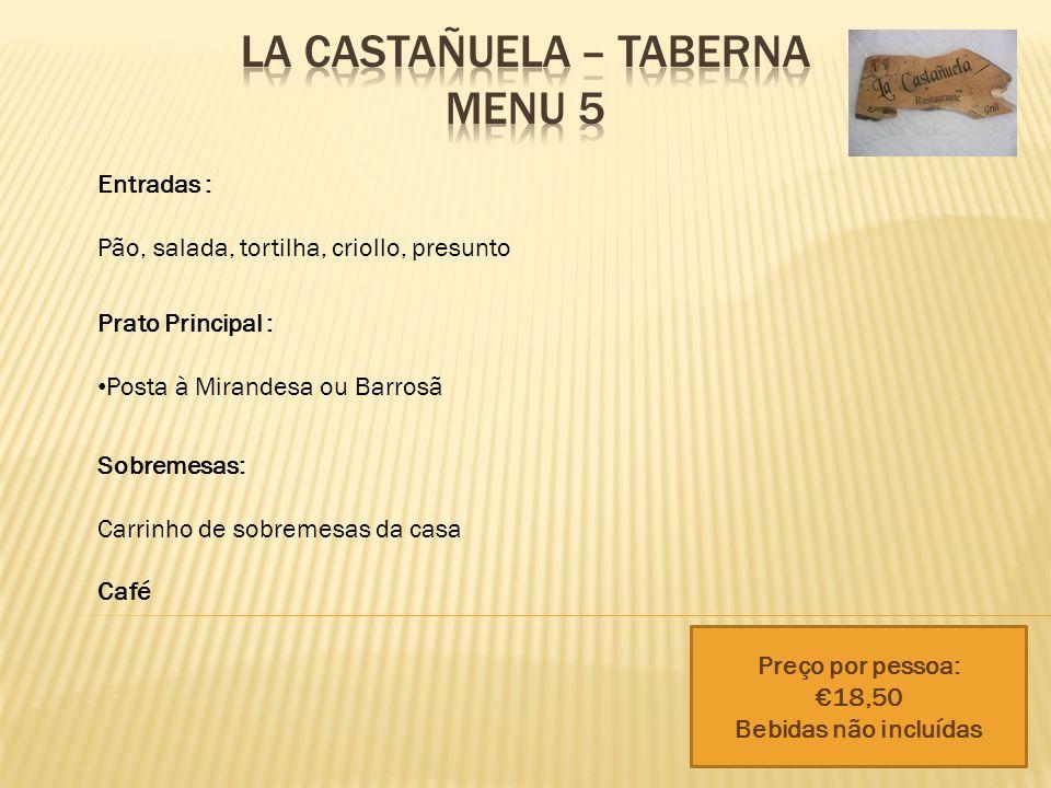 Entradas : Pão, salada, tortilha, criollo, presunto Prato Principal : Posta à Mirandesa ou Barrosã Sobremesas: Carrinho de sobremesas da casa Café Preço por pessoa: €18,50 Bebidas não incluídas