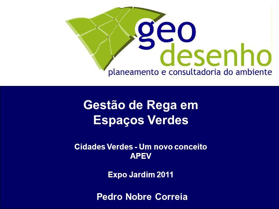Gestão de Rega em Espaços Verdes Cidades Verdes - Um novo conceito APEV Expo Jardim 2011 Pedro Nobre Correia