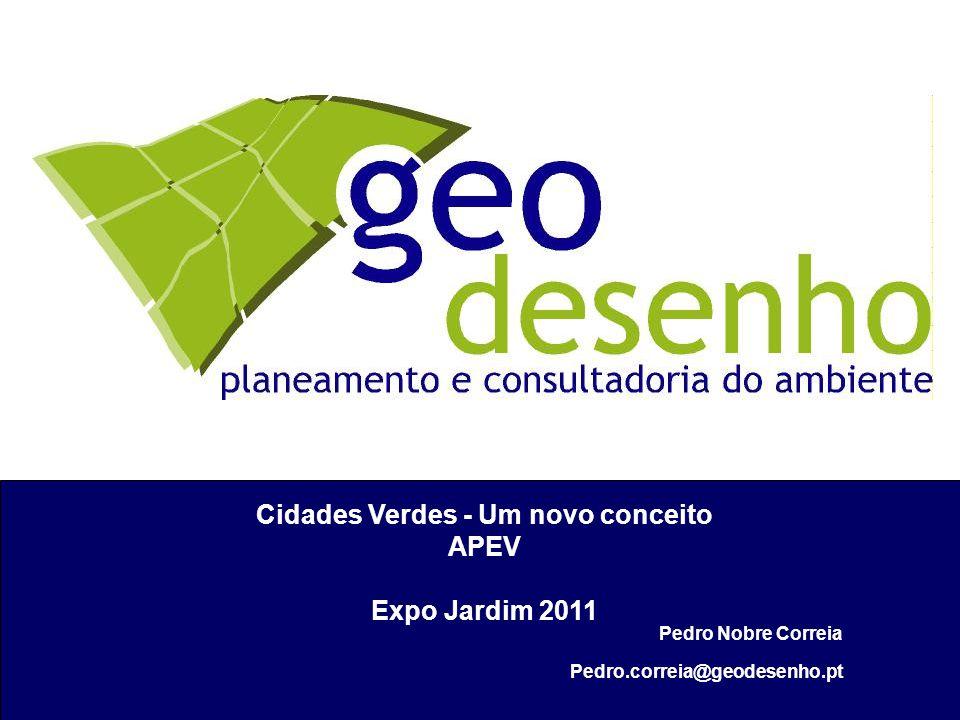 Pedro Nobre Correia Pedro.correia@geodesenho.pt Cidades Verdes - Um novo conceito APEV Expo Jardim 2011