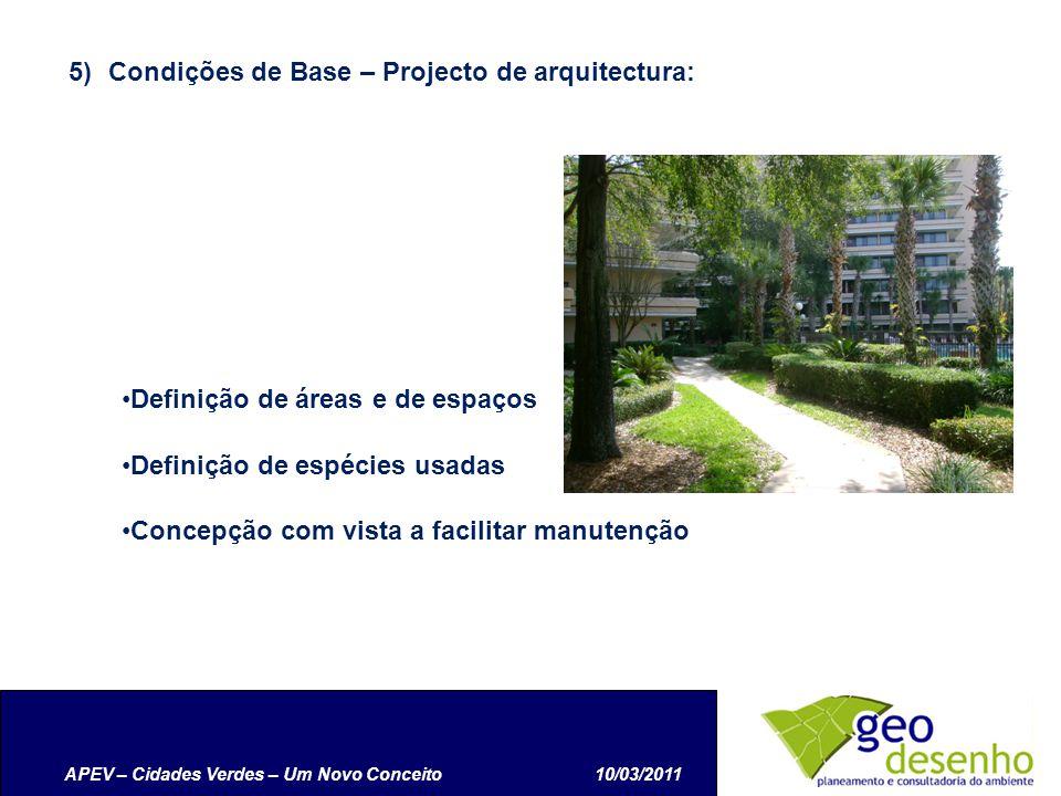 APEV – Cidades Verdes – Um Novo Conceito10/03/2011 5)Condições de Base – Projecto de arquitectura: Definição de áreas e de espaços Definição de espécies usadas Concepção com vista a facilitar manutenção